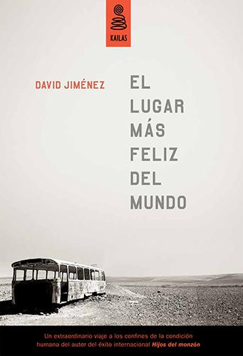 Jiménez, David (2013): El lugar más feliz del mundo. Madrid. Kailas.