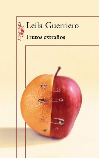 Guerriero, Leila (2012): Frutos extraños. Madrid. Alfaguara.